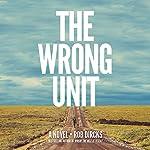 The Wrong Unit: A Novel | Rob Dircks