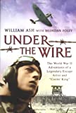 img - for Under the Wire: The World War II Adventures of a Legendary Escape Artist and