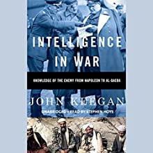 Intelligence in War: Knowledge of the Enemy from Napoleon to Al-Qaeda | Livre audio Auteur(s) : John Keegan Narrateur(s) : Richard Matthews