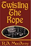 Twisting the Rope (158586059X) by MacAvoy, R. A.