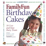 FamilyFun Birthday Cakes: 50 Cute and Easy Party Treats