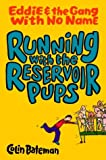 Colin Bateman Running with the Reservoir Pups: Eddie and the Gang with No Name: Book One