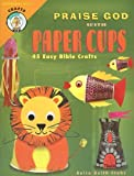 img - for Praise God with Paper Cups: 45 Easy Bible Crafts; Grades 1-5 (CPH Teaching Resource) book / textbook / text book