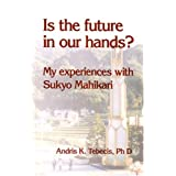 Is the Future in Our Hands? My Experiences with Sukyo Mahikari