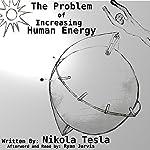 The Problem of Increasing Human Energy | Nikola Tesla