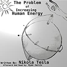 The Problem of Increasing Human Energy | Livre audio Auteur(s) : Nikola Tesla Narrateur(s) : Ryan Jarvis