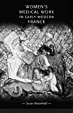 img - for Womens medical work in early modern France (Gender in History MUP) book / textbook / text book