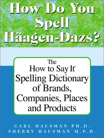 how-do-you-spell-haagen-dazs-the-how-to-say-it-spelling-dictionary-of-brands-companies-places-and-pr
