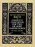 Complete Concertos for Two or More Harpsichords in Full Score (Dover Music Scores) (0486271366) by Bach, Johann Sebastian