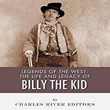 Legends of the West: The Life and Legacy of Billy the Kid (       UNABRIDGED) by Charles River Editors Narrated by Jim Feldman