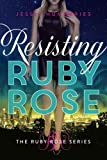 Resisting Ruby Rose (The Ruby Rose Series Book 2)
