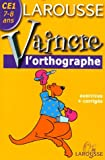 echange, troc Toussaint Pirotte - Vaincre l'orthographe : CE1, 7-8 ans