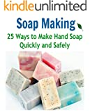 Soap Making:  25 Ways to Make Hand Soap Quickly and Safely: (soap making for beginners, soap making books, soap making essential oils) (English Edition)