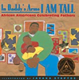 img - for In Daddy's Arms I Am Tall: African Americans Celebrating Fathers (Turtleback School & Library Binding Edition) book / textbook / text book