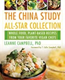 img - for The China Study All-Star Collection: Whole Food, Plant-Based Recipes from Your Favorite Vegan Chefs book / textbook / text book