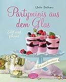 Partyminis aus dem Glas: Süßes und Pikantes: gut vorzubereiten!