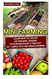 img - for Mini Farming: Learn How to Create An Organic Garden in Your Backyard & Find Out 20 + Useful Tips For Urban Farming: (Mini Farm, Organic Gathering) ... Home Gardening, Growing Organic Food At Home) book / textbook / text book