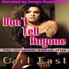 Don't Tell Anyone: My Greatest Taboo Hits (       UNABRIDGED) by Carl East Narrated by Jazmin Kensington
