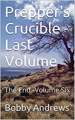 Prepper's Crucible - Volume Six: The End