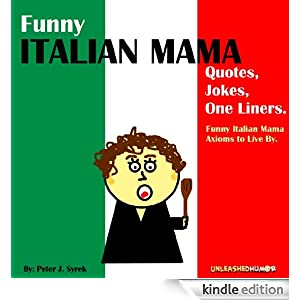 Funny Italian Mama Quotes, Jokes, One Liners. Funny Italian Mama