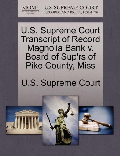 U.S. Supreme Court Transcript of Record Magnolia Bank v. Board of Sup'rs of Pike County, Miss