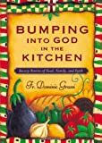 img - for Bumping into God in the Kitchen: Savory Stories of Food, Family, and Faith book / textbook / text book