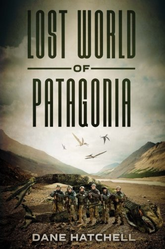 Lost World Of Patagonia: A Dinosaur Thriller
