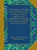 The practice of the High Court of Chancery under the Court of Chancery (Funds) Act, 1872, together with appendices, containing the act and the rules and orders thereunder and a collection of forms
