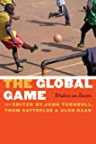 The Global Game: Writers on Soccer (Bison Original)