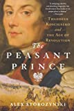 The Peasant Prince: Thaddeus Kosciuszko and the Age of Revolution