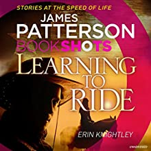 Learning to Ride: BookShots Audiobook by James Patterson Narrated by Cortney Patterson