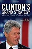 """James D. Boys, """"Clinton's Grand Strategy: U.S. Foreign Policy in a Post-Cold War World"""" (Bloomsbury, 2015)"""