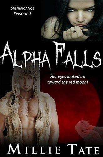 Millie Tate - Alpha Falls - BBW Paranormal Werewolf Shape Shifter Romance: Alpha Wolf BWWM Interacial - Significance Episode 3