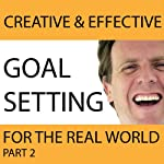 Creative & Effective Goal Setting for the Real World, Part 2 | David Pearl