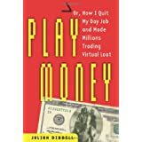 Play Money: Or, How I Quit My Day Job and Made Millions Trading Virtual Loot ~ Julian Dibbell