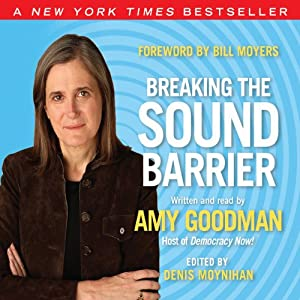 Breaking the Sound Barrier | [Amy Goodman, Bill Moyers (foreword), Denis Moynihan (editor)]