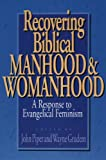Recovering Biblical Manhood and Womanhood: A Response to Evangelical Feminism (0891075860) by John Piper