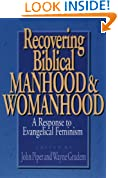 Recovering Biblical Manhood and Womanhood: A Response to Evangelical Feminism