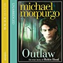 Outlaw: The Story of Robin Hood (       UNABRIDGED) by Michael Morpurgo Narrated by Joe Bor