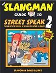 The Slangman Guide to Street Speak 2:...