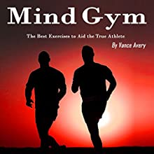 Mind Gym: The Best Exercises to Aid True Athletes Audiobook by Vance Avery Narrated by Sam Slydell