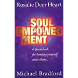 Soul Empowerment, A guide book for healing yourself and others ~ Rosalie Deer Heart