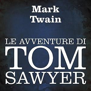Le avventure di Tom Sawyer [The Adventures of Tom Sawyer] Audiobook