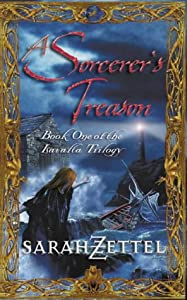 The Isavalta Trilogy: Sorcerer's Treason Bk. 1 by Sarah Zettel