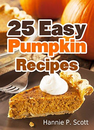 Free Kindle Book : 25 Easy Pumpkin Recipes: Quick and Easy Pumpkin Recipe Cookbook (Quick and Easy Cooking Series)