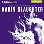 Undone (       UNABRIDGED) by Karin Slaughter Narrated by Natalie Ross