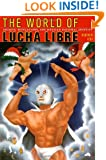 The World of Lucha Libre: Secrets, Revelations, and Mexican National Identity