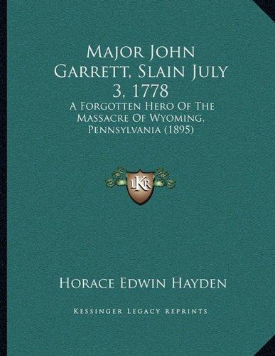 Major John Garrett, Slain July 3, 1778: A Forgotten Hero of the Massacre of Wyoming, Pennsylvania (1895)