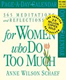 365 Meditations, Reflections & Restoratives for Women Who Do Too Much Calendar 2006 (0761136711) by Schaef, Anne Wilson