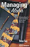 Managing with Aloha: Bringing Hawaiis Universal Values to the Art of Business